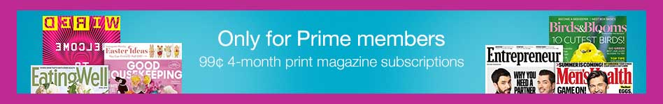 Print Magazine subscription promo $0.99 for 4-month Amazon Prime Member only