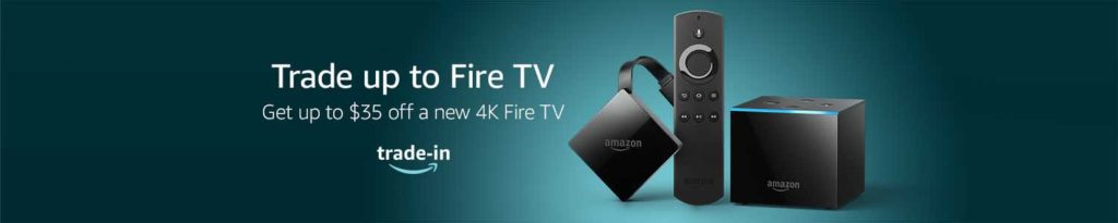 $35 off all new 4K Fire TV with Amazon Trade-In