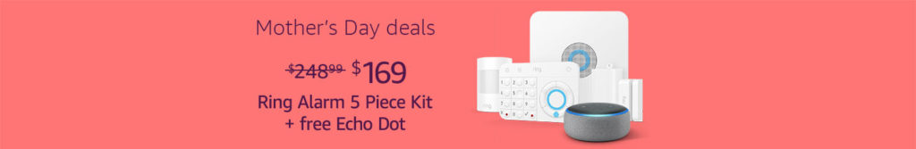 Amazon Mother's Day promo for Ring alarm 5 piece kit with free Echo Dot